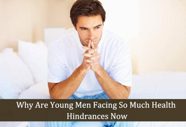 Why are young men facing so much health hindrances now
