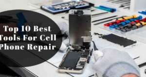 Top 10 Best Tools For Cell Phone Repair