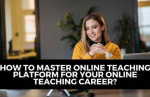 How to Master Online Teaching Platform for your Online Teaching career?